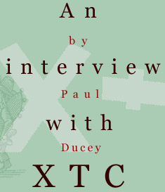 An interview with XTC by Paul Ducey