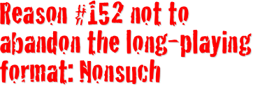 Reason #152 not to abandon the long-playing format: Nonsuch